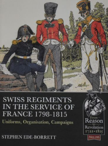 Swiss Regiments in the Service of France 1798-1815, by Stephen Ede-Borrett